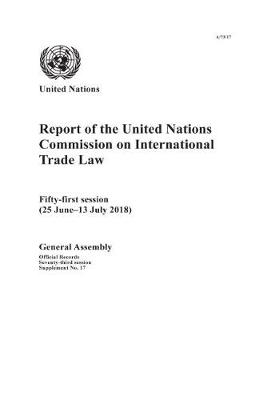 Report of the United Nations Commission on International Trade Law: Fifty-first Session (25 June-13 July 2018) - Reports of the United Nations Commission on International Trade Law (Paperback)