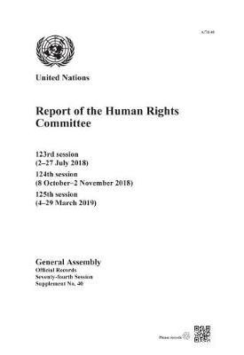 Report of the Human Rights Committee: 123rd Session (2-27 July 2018); 124th Session (8 October-2 November 2018); 125th Session (4-29 March 2019) - Report of the Human Rights Committee (Paperback)