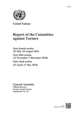 Report of the Committee against Torture: Sixty-fourth Session (23 July-10 August 2018); Sixty-fifth Session (12 November-7 December 2018); Sixty-sixth Session (23 April-17 May 2019) - Reports of the Committee Against Torture (Paperback)