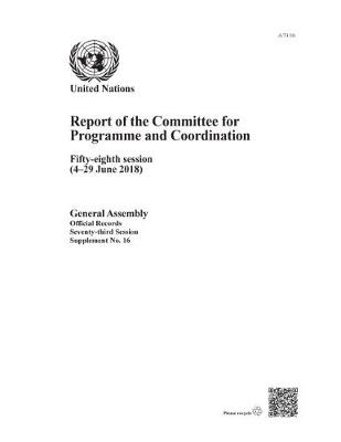 Report of the Committee for Programme and Coordination: Fifty-eighth Session (4-29 June 2018) - Report of the Committee for Programme and Coordination (Paperback)