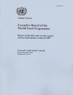 Report of the Executive Board of the World Food Programme on the First and Second Regular Sessions and Annual Session of 2009 (Paperback)