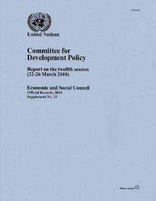 Report of the Committee for Development Policy: Twelfth Session, 22 to 26 March 2010 (Paperback)