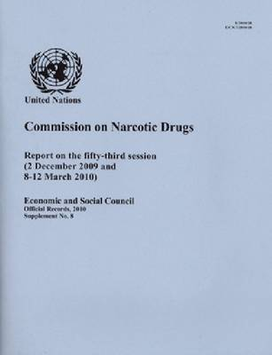 Report of the Commission on Narcotic Drugs on the Fifty-Third Session (2 December 2009 and 8-12 March 2010) (Paperback)