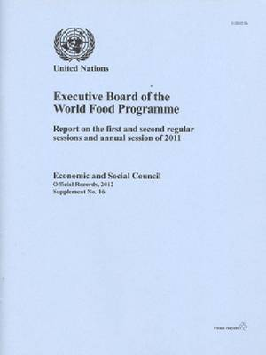 Report of the Executive Board of the World Food Programme 2011: First and Second Regular Sessions and Annual Session (Paperback)