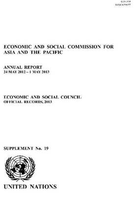 Economic and Social Commission for Asia and the Pacific: annual report 24 May 2012 - 1 May 2013 - Official records, 2013 Supplement 19 (Paperback)