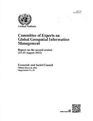 Committee of Experts on Global Geospatial Information Management: report on the second session (13-15 August 2012) - Official records, 2012: supplement 26 (Paperback)