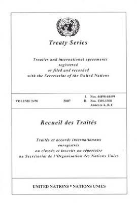 Treaty Series, Volume 2478: Nos. 44498-44499, Nos. 1305-1308 Annexes A, B, C - Treaty 2478 (Paperback)