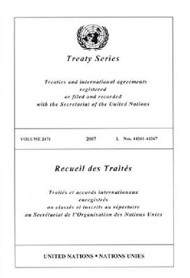 Treaty Series/Recueil Des Traites, Volume 2471: Treaties and International Agreements Registered or Filed and Recorded with the Secretariat of the United Nations/Traites Et Accords Internationaux Enregistres Ou Classes Et Inscrits Au Repertoire Au Secretariat de L'Organisation Des Nations Unies - Treaty 2471 (Paperback)
