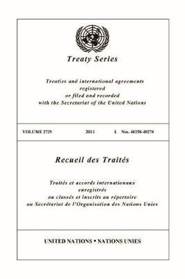 Treaty Series 2729 2011 I. Nos. 48258-48270 - Treaty Series (Paperback)