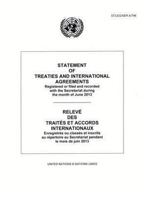 Statement of Treaties and International Agreements: Registered or Filed and Recorded with the Secretariat During the Month of June 2013 - Statement of Treaties and International Agreements (Paperback)