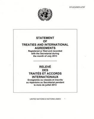 Statement of Treaties and International Agreements: Registered or Filed and Recorded with the Secretariat during the Month of July 2013 - Statement of Treaties and International Agreements (Paperback)