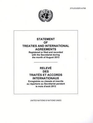 Statement of Treaties and International Agreements: Registered or Filed and Recorded with the Secretariat during the Month of August 2013 - Statement of Treaties and International Agreements (Paperback)