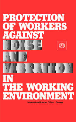 Protection of Workers Against Noise and Vibration in the Working Environment: Code of Practice (Paperback)