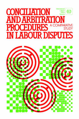 Conciliation and Arbitration Procedures in Labour Disputes: A Comparative Study (Paperback)