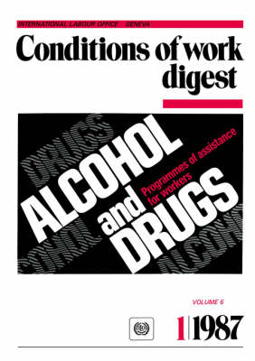 Alcohol and Drugs. Programmes of Assistance for Workers (Conditions of Work Digest 1/87) (Paperback)