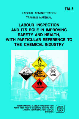 Labour Inspection and Its Role in Improving Safety and Health, with Particular Reference to the Chemical Industry (ARPLA TM 8) (Paperback)