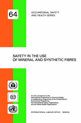 Safety in the Use of Mineral and Synthetic Fibres - Occupational Safety and Health Series No 64 (Paperback)