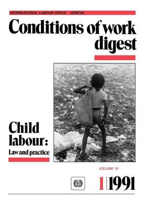 Child Labour: Law and Practice - Conditions of Work Digest Vol 10, No 1/19 (Paperback)