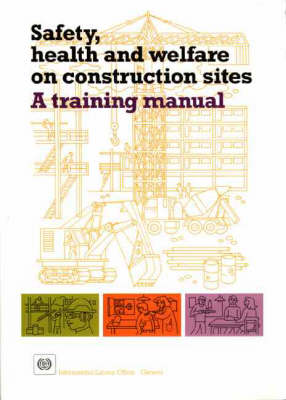 Safety, Health and Welfare on Construction Sites: A Training Manual (Hardback)