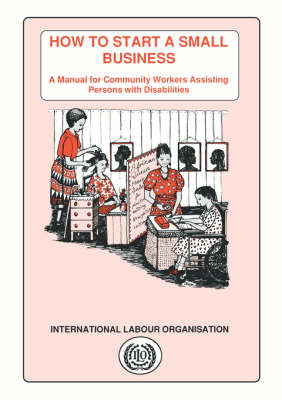 How to Start a Small Business. A Manual for Community Workers Assisting Persons with Disabilities (Paperback)