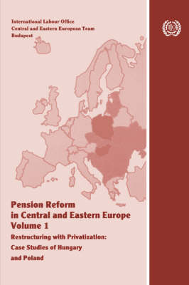 Pension Reform in Central and Eastern Europe. Vol.I. Restructuring with Privatization. Case Studies of Hungary and Poland (Paperback)