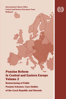 Pension Reform in Central and Eastern Europe. Vol.II. Restructuring of Public Pension Schemes. Case Study of the Czech Republic and Slovenia (Paperback)