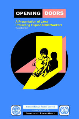 Opening Doors: A Presentation of Laws Protecting Filipino Child Workers (Third Edition) (Paperback)