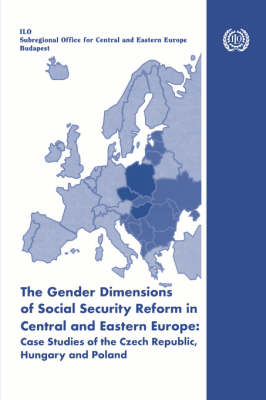 The Gender Dimensions of Social Security Reform in Central and Eastern Europe: Case Studies of the Czech Republic, Hungary and Poland (Paperback)