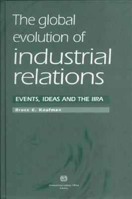 The Global Evolution of Industrial Relations: Events, Ideas and the IIRA (Hardback)