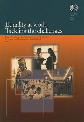 Equality at Work 2007: Tackling the Challenges: Global Report Under the Follow-up to the ILO Declaration on Fundamental Principles and Rights at Work (Paperback)