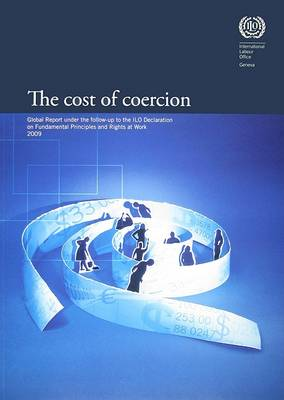 The Cost of Coercion 2009: Global Report Under the Follow-Up to the Ilo Declaration on Fundamental Principles and Rights at Work (Paperback)