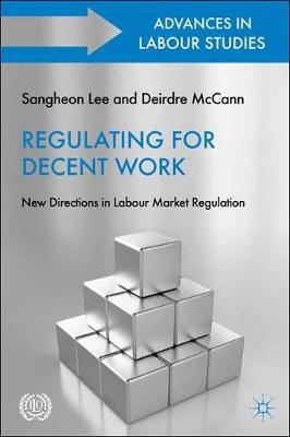 Regulating for Decent Work: New Directions in Labour Market Regulation (Hardback)