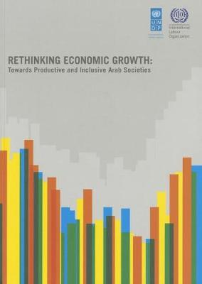 Rethinking economic growth: towards productive and inclusive Arab societies (Paperback)