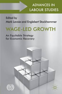 Wage-Led Growth: An Equitable Strategy for Economic Recovery (Hardback)