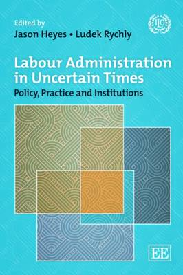 Labour Administration in Uncertain Times: Policy, Practice and Institutions Since the Crisis (Paperback)