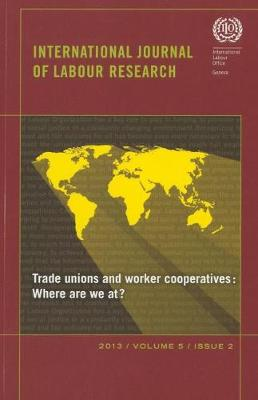 International Journal of Labour Research: Trade Unions and Worker Cooperatives: Renewing the Relationship, Volume 5, Number 2 (Paperback)