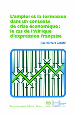L'emploi Et La Formation Dans Un Contexte De Crise Economique: Le Cas De L'Afrique D'expression Francaise (Paperback)