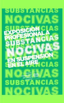 Exposicion Profesional a Substancias Nocivas En Suspension En El Aire. Repertorio De Recomendaciones Practicas De La OIT (Paperback)