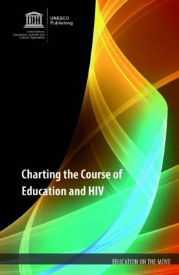 Charting the course of education and HIV - Education on the move series (Paperback)
