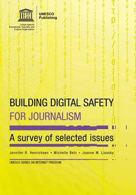 Building digital safety for journalism: a survey of selected issues - UNESCO series on internet freedom (Paperback)
