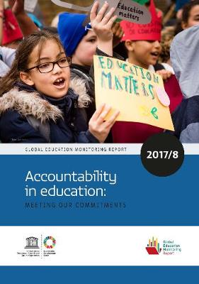 Global Education Monitoring Report 2017/18: Accountability in education: meeting our commitments (Paperback)