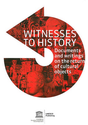 Witnesses to History: A Compendium of Documents and Writings on the Return of Cultural Objects (Paperback)