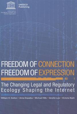 Freedom of Connection - Freedom of Expression: The Changing Legal and Regulatory Ecology Shaping the Internet (Paperback)