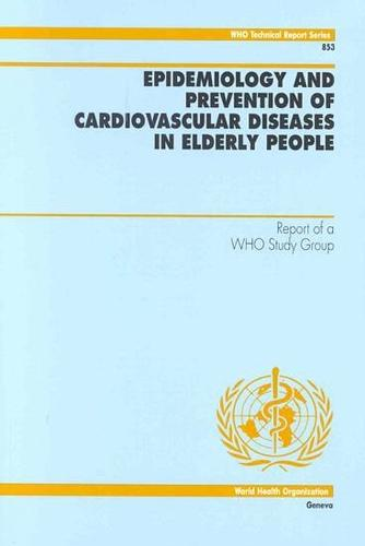Epidemiology and Prevention of Cardiovascular Diseases in Elderly People: Report of a WHO Study Group - Technical Report Series No. 853 (Paperback)