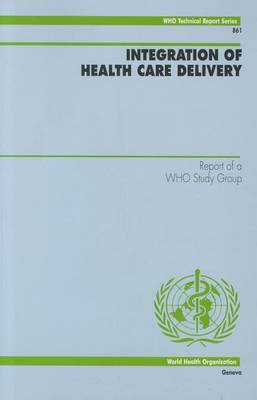 Integration of Health Care Delivery: Report of a WHO Study Group - Technical Report Series No. 861 (Paperback)