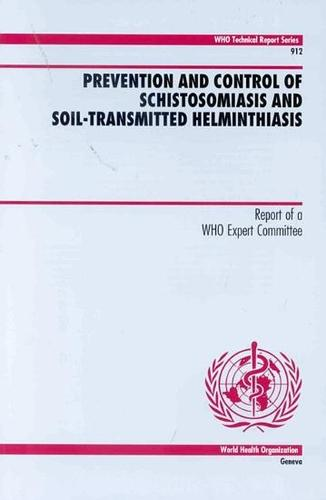 Prevention and Control of Schistosomiasis and Soil-transmitted Helminthiasis: Report of a WHO Expert Committee - Technical Report Series No. 912 (Paperback)