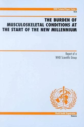 The Burden of Musculoskeletal Conditions at the Start of the New Millennium: Report of a WHO Scientific Report - Technical Report Series No. 919 (Paperback)