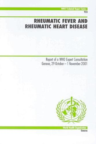 Rheumatic Fever and Rheumatic Heart Disease: Report of a WHO Expert Consultation - WHO Technical Report Series No. 923 (Paperback)