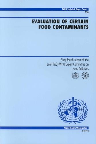 Evaluation of Certain Food Contaminants: Sixty-Fourth Report of the Joint FAO/WHO Expert Committee on Food Additives - WHO Technical Report Series No. 930 (Paperback)