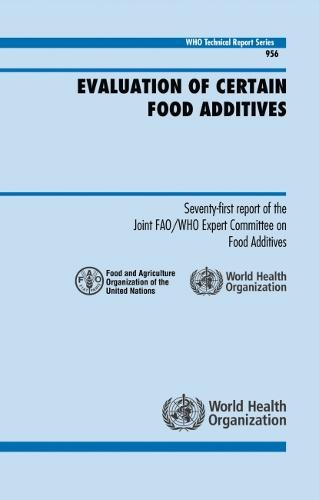 Evaluation of Certain Food Additives: Seventy-first Report of the Joint Fao/Who Expert Committee on Food Additives - Technical Report Series No. 956 (Paperback)